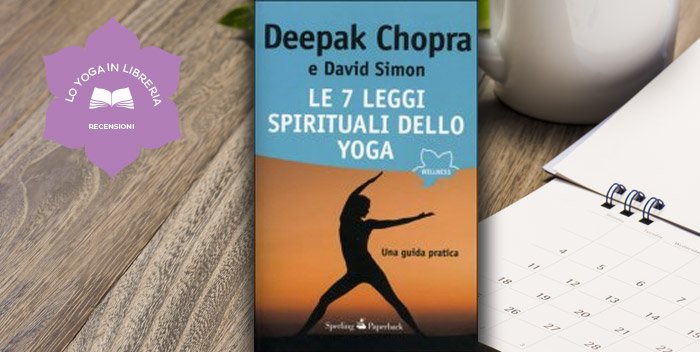 Le sette leggi spirituali dello yoga di Deepak Chopra e David Simon – Recensione