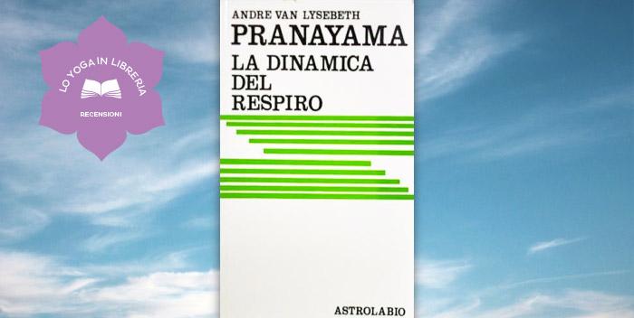Pranayama, la dinamica del respiro, di André Van Lysebeth – Recensione