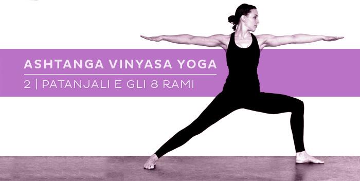 Ashtanga Vinyasa Yoga: Patanjali e gli otto rami