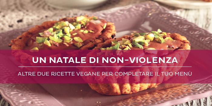 Un Natale di non-violenza: altre due ricette vegane per completare il tuo menù