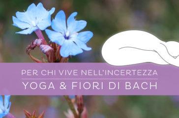 Yoga e Fiori di Bach: per chi vive nell'incertezza