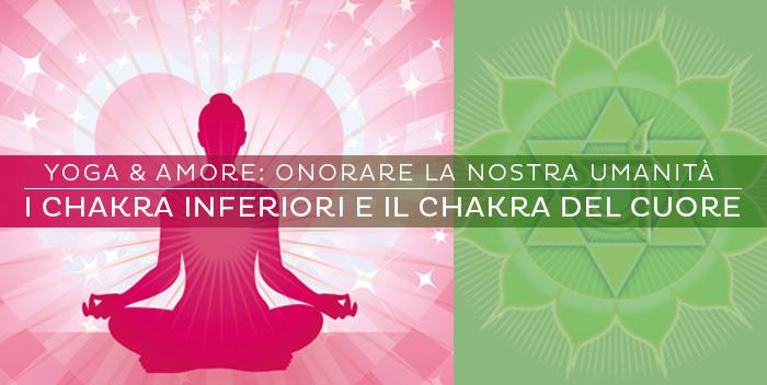 I chakra inferiori e il chakra del cuore: onorare la nostra umanità
