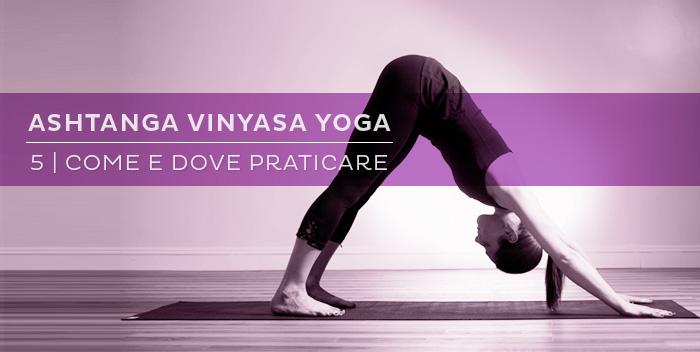 Come e quando praticare Ashtanga Vinyasa Yoga