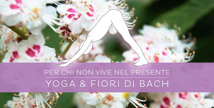 Yoga e Fiori di Bach: per chi non vive nel presente