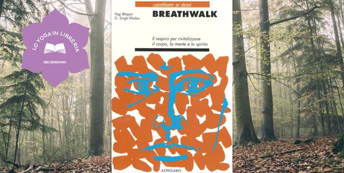 Breathwalk, di Yogi Bhajan e Gurucharan Singh Khalsa – recensione