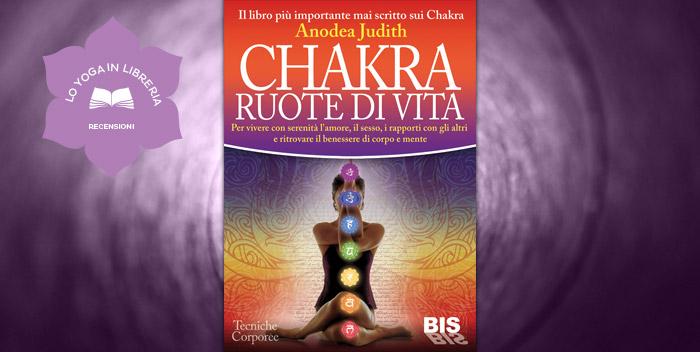 Chakra Ruote di Vita, di Anodea Judith – recensione