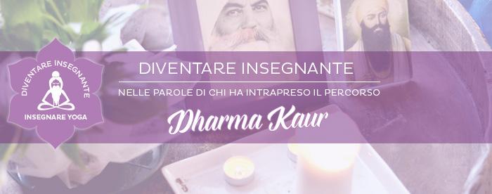 Diventare Insegnante: Dharma Kaur