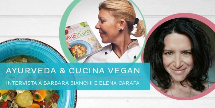 Ayurveda ed etica vegan: intervista a Elena Carafa e Barbara Bianchi