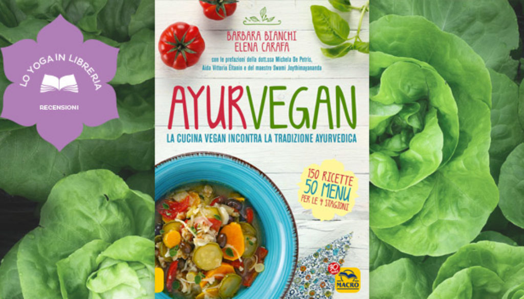 Ayurvegan, di Barbara Bianchi e Elena Carafa, recensione