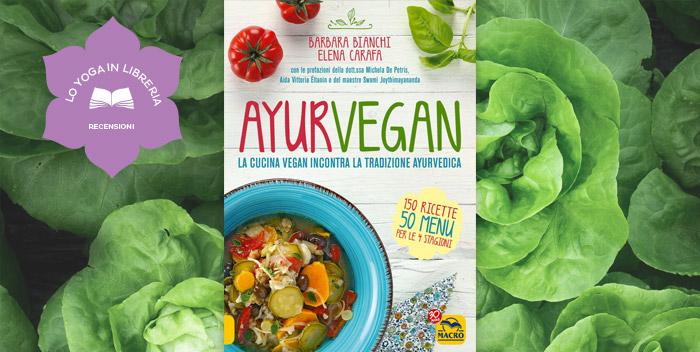 Ayurvegan, di Barbara Bianchi e Elena Carafa – recensione
