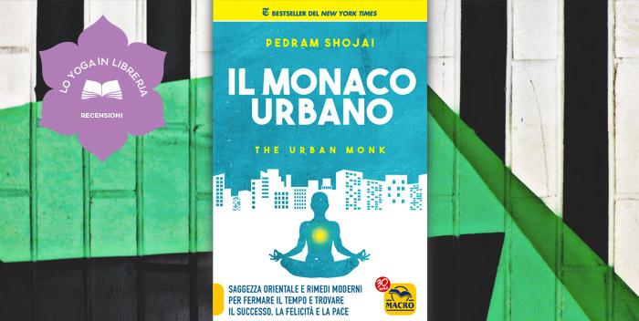 Il Monaco Urbano, di Pedram Shojai – recensione