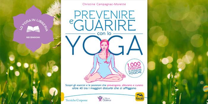 Prevenire e Guarire con lo Yoga, di Christine Campagnac Morette – recensione