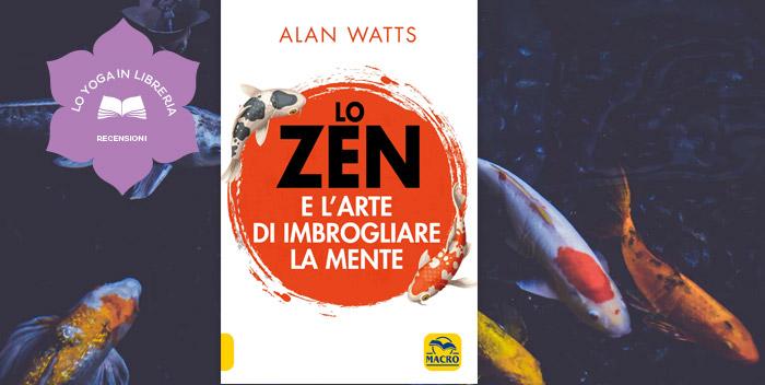 Lo Zen e l'Arte di Imbrogliare la Mente, di Alan Watts – recensione