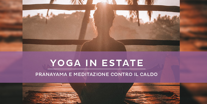 Fare yoga quando è caldo: consigli per una pratica alternativa in estate